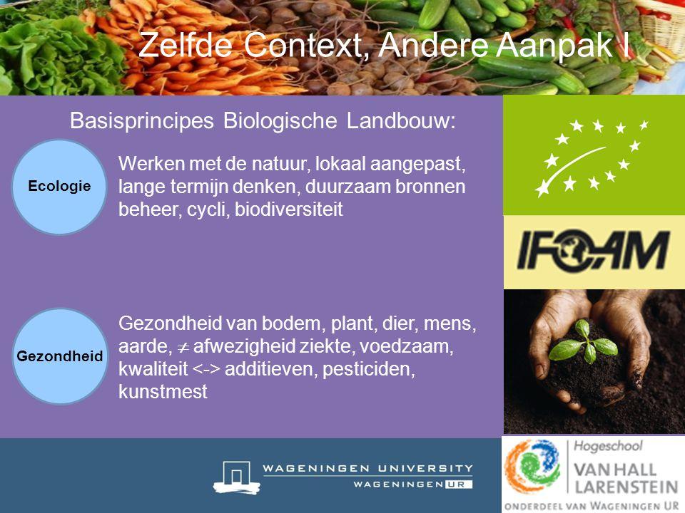Zelfde Context, Andere Aanpak I Basisprincipes Biologische Landbouw: Werken met de natuur, lokaal aangepast, lange termijn denken, duurzaam bronnen be