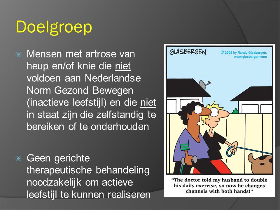Doelgroep  Mensen met artrose van heup en/of knie die niet voldoen aan Nederlandse Norm Gezond Bewegen (inactieve leefstijl) en die niet in staat zijn die zelfstandig te bereiken of te onderhouden  Geen gerichte therapeutische behandeling noodzakelijk om actieve leefstijl te kunnen realiseren