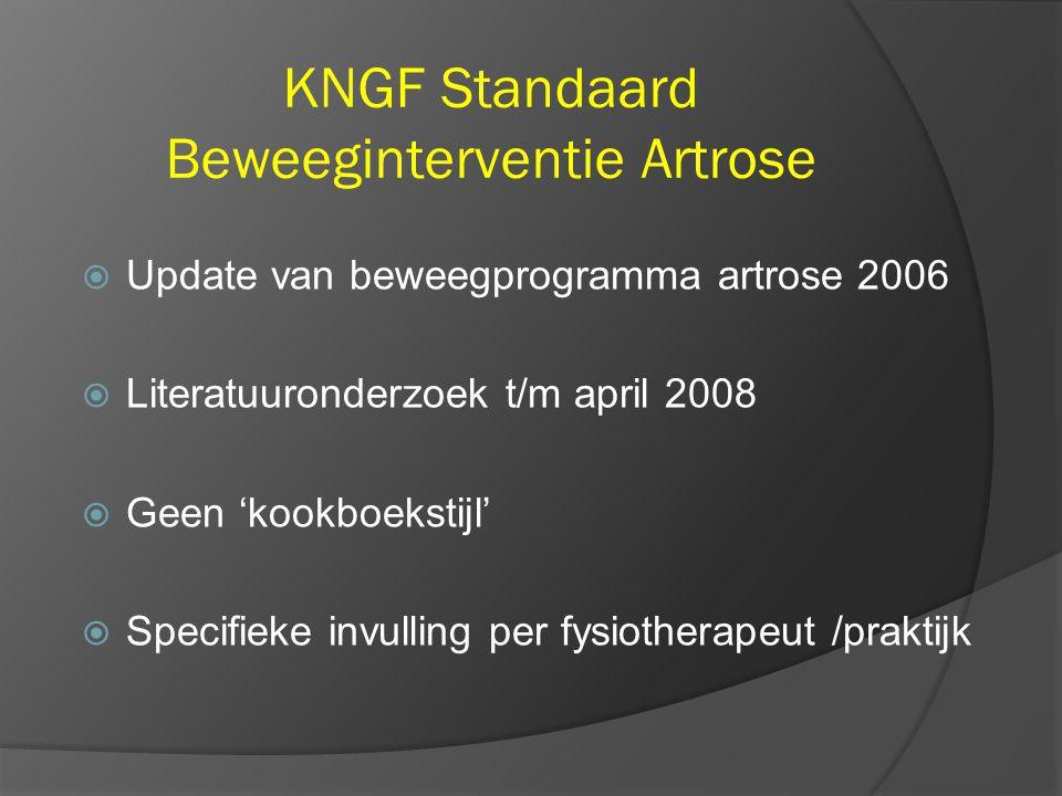 KNGF Standaard Beweeginterventie Artrose  Update van beweegprogramma artrose 2006  Literatuuronderzoek t/m april 2008  Geen 'kookboekstijl'  Specifieke invulling per fysiotherapeut /praktijk