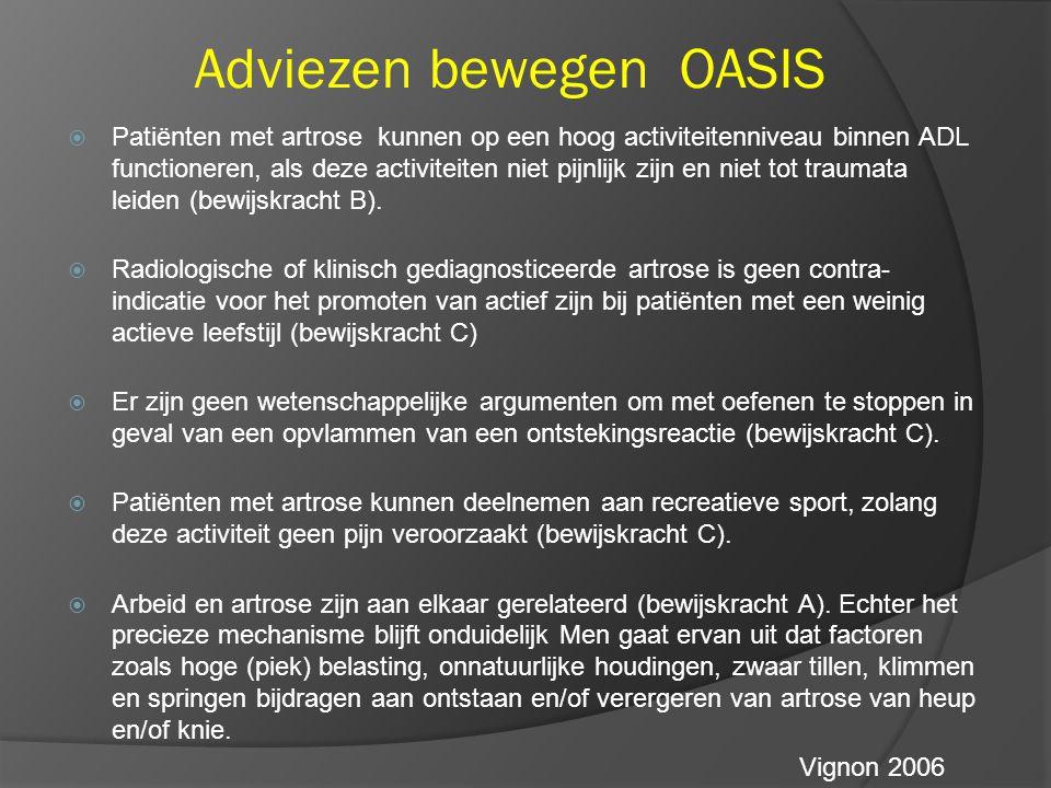 Adviezen bewegen OASIS  Patiënten met artrose kunnen op een hoog activiteitenniveau binnen ADL functioneren, als deze activiteiten niet pijnlijk zijn en niet tot traumata leiden (bewijskracht B).
