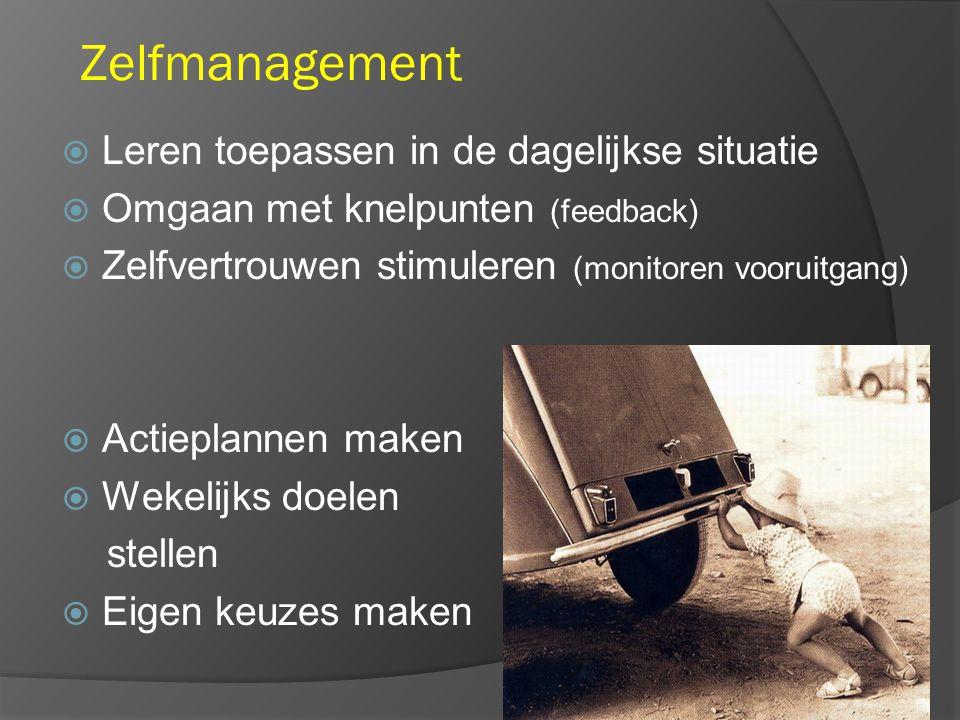 Zelfmanagement  Leren toepassen in de dagelijkse situatie  Omgaan met knelpunten (feedback)  Zelfvertrouwen stimuleren (monitoren vooruitgang)  Actieplannen maken  Wekelijks doelen stellen  Eigen keuzes maken