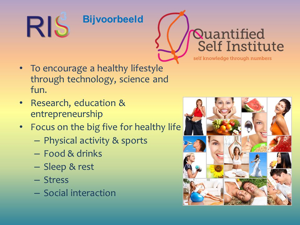 Bijvoorbeeld To encourage a healthy lifestyle through technology, science and fun.