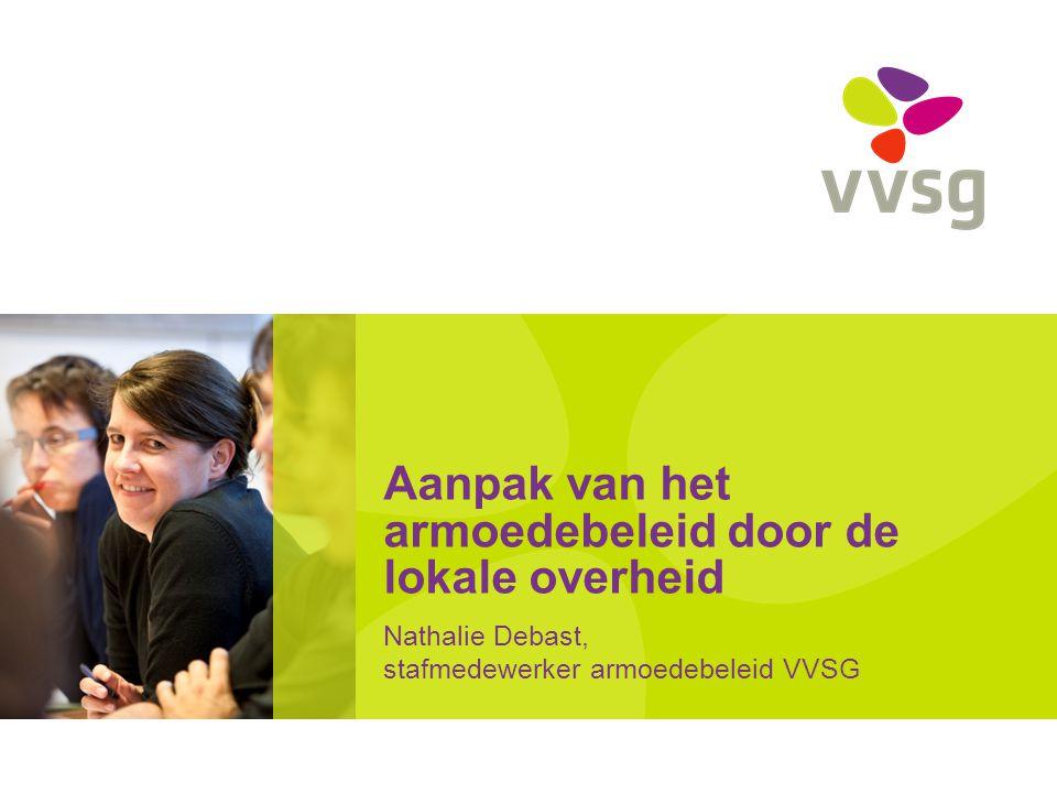 VVSG - Uitdagingen voor andere overheden Laagste uitkeringen en lonen moeten omhoog Automatische rechtentoekenning Vlaanderen: duidelijkheid scheppen over rol van de lokale besturen: regie vergt middelen voor doorzettingsmacht Armoedebestrijdingsbeleid OCMW's kwaliteitsvol inbedden en ondersteunen: Bereiken ruimste doelgroep + expertise Pro-actief en preventief beleid naast curatief