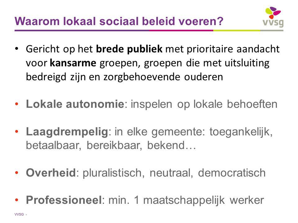 VVSG - Waarom lokaal sociaal beleid voeren? Gericht op het brede publiek met prioritaire aandacht voor kansarme groepen, groepen die met uitsluiting b