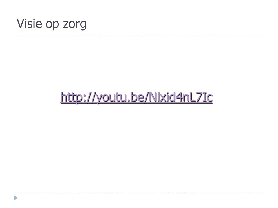 Visie op zorg http://youtu.be/Nlxid4nL7Ic http://youtu.be/Nlxid4nL7Ichttp://youtu.be/Nlxid4nL7Ic