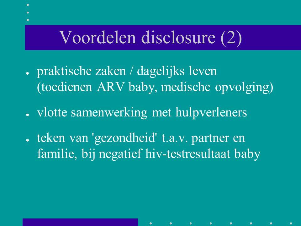 Voordelen disclosure (2) ● praktische zaken / dagelijks leven (toedienen ARV baby, medische opvolging) ● vlotte samenwerking met hulpverleners ● teken