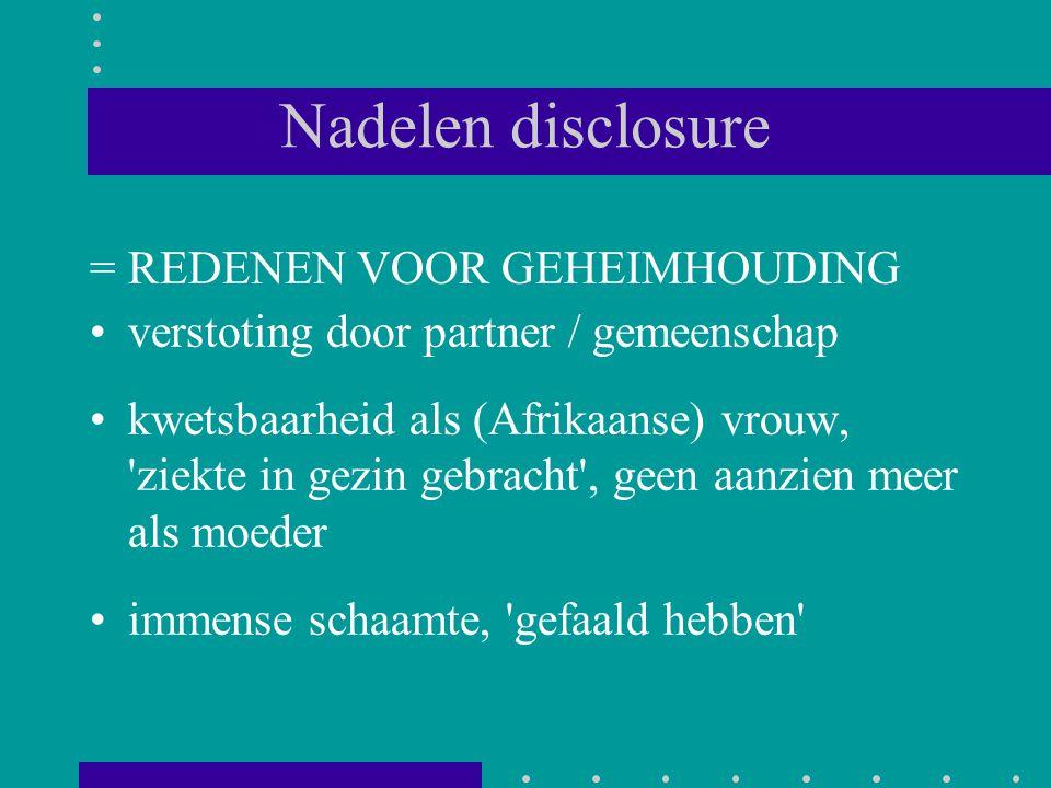 Nadelen disclosure = REDENEN VOOR GEHEIMHOUDING verstoting door partner / gemeenschap kwetsbaarheid als (Afrikaanse) vrouw, 'ziekte in gezin gebracht'