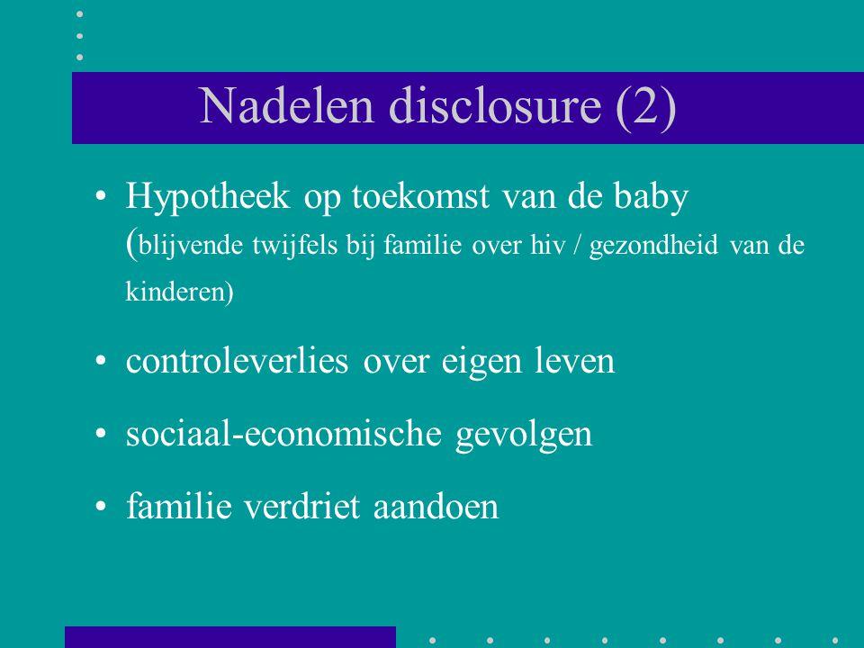 Nadelen disclosure (2) Hypotheek op toekomst van de baby ( blijvende twijfels bij familie over hiv / gezondheid van de kinderen) controleverlies over