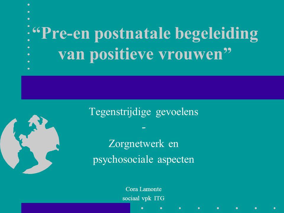 """""""Pre-en postnatale begeleiding van positieve vrouwen"""" Tegenstrijdige gevoelens - Zorgnetwerk en psychosociale aspecten Cora Lamonte sociaal vpk ITG"""