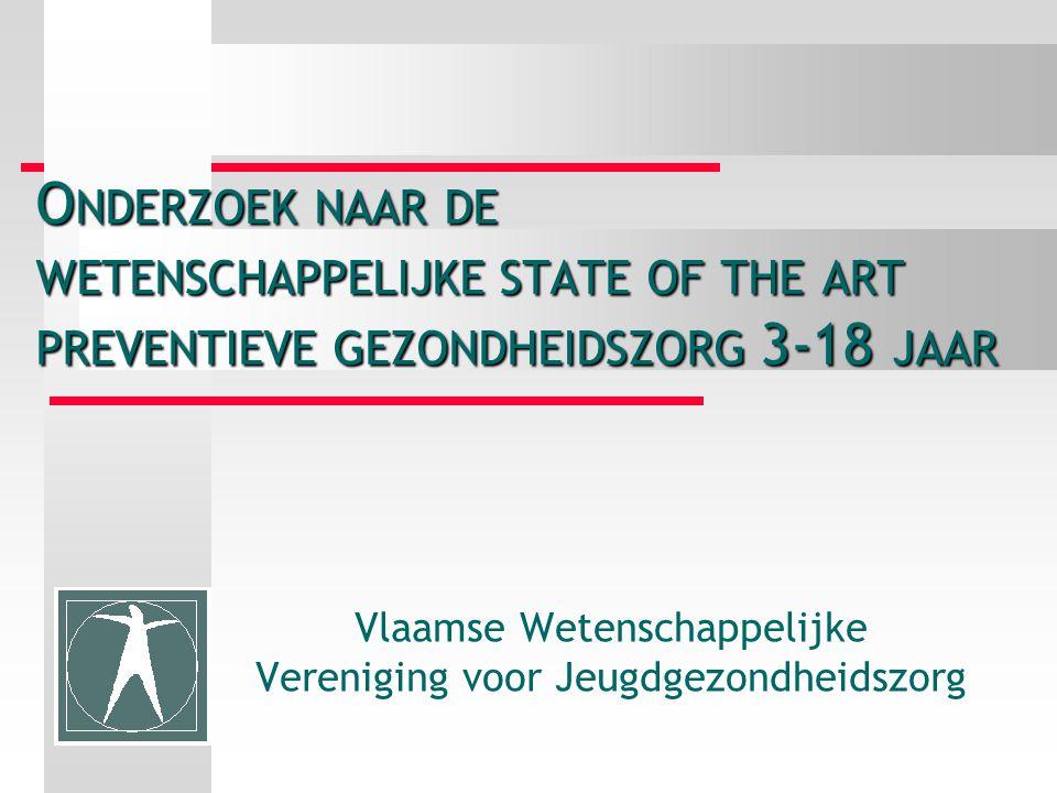 O NDERZOEK NAAR DE WETENSCHAPPELIJKE STATE OF THE ART PREVENTIEVE GEZONDHEIDSZORG 3-18 JAAR Vlaamse Wetenschappelijke Vereniging voor Jeugdgezondheidszorg
