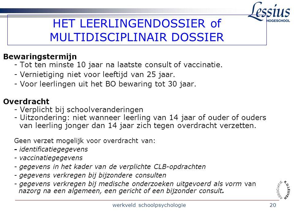 werkveld schoolpsychologie20 HET LEERLINGENDOSSIER of MULTIDISCIPLINAIR DOSSIER Bewaringstermijn - Tot ten minste 10 jaar na laatste consult of vaccinatie.