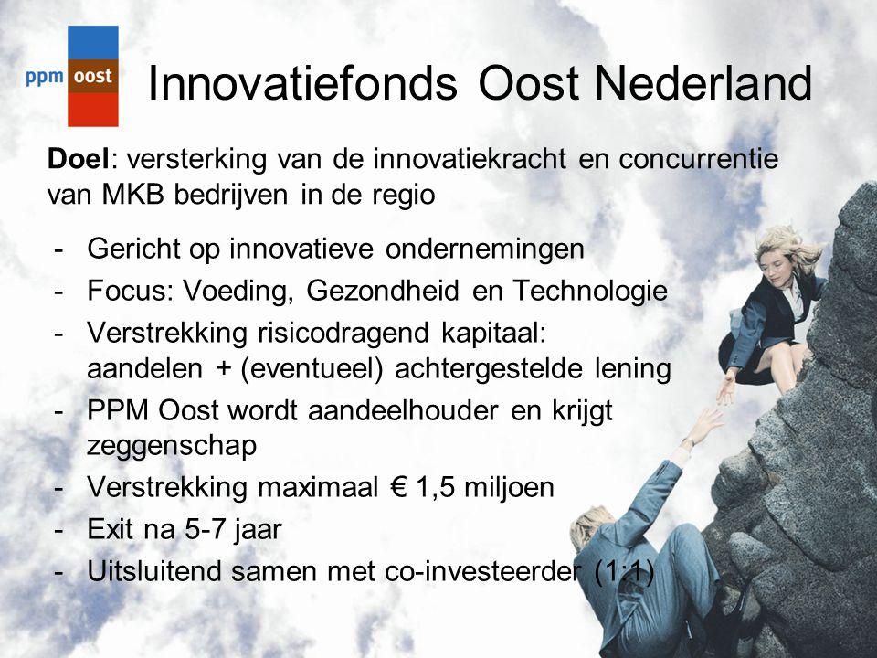 Innovatiefonds Oost Nederland -Gericht op innovatieve ondernemingen -Focus: Voeding, Gezondheid en Technologie -Verstrekking risicodragend kapitaal: a