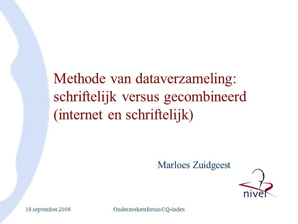 18 september 2008Onderzoekersforum CQ-index Methode van dataverzameling: schriftelijk versus gecombineerd (internet en schriftelijk) Marloes Zuidgeest