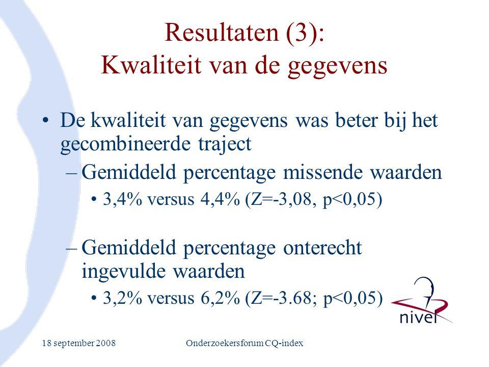 18 september 2008Onderzoekersforum CQ-index Resultaten (3): Kwaliteit van de gegevens De kwaliteit van gegevens was beter bij het gecombineerde trajec
