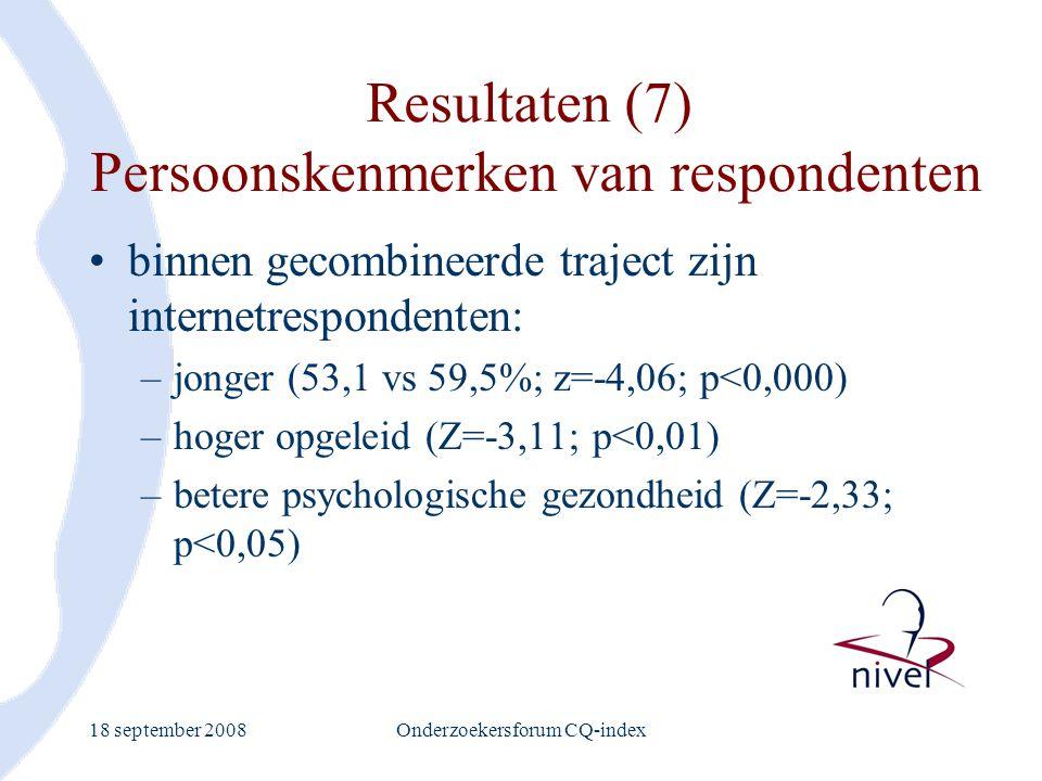 18 september 2008Onderzoekersforum CQ-index Resultaten (7) Persoonskenmerken van respondenten binnen gecombineerde traject zijn internetrespondenten: