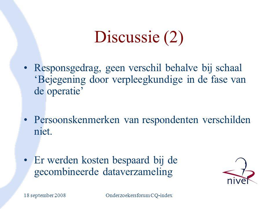 18 september 2008Onderzoekersforum CQ-index Discussie (2) Responsgedrag, geen verschil behalve bij schaal 'Bejegening door verpleegkundige in de fase