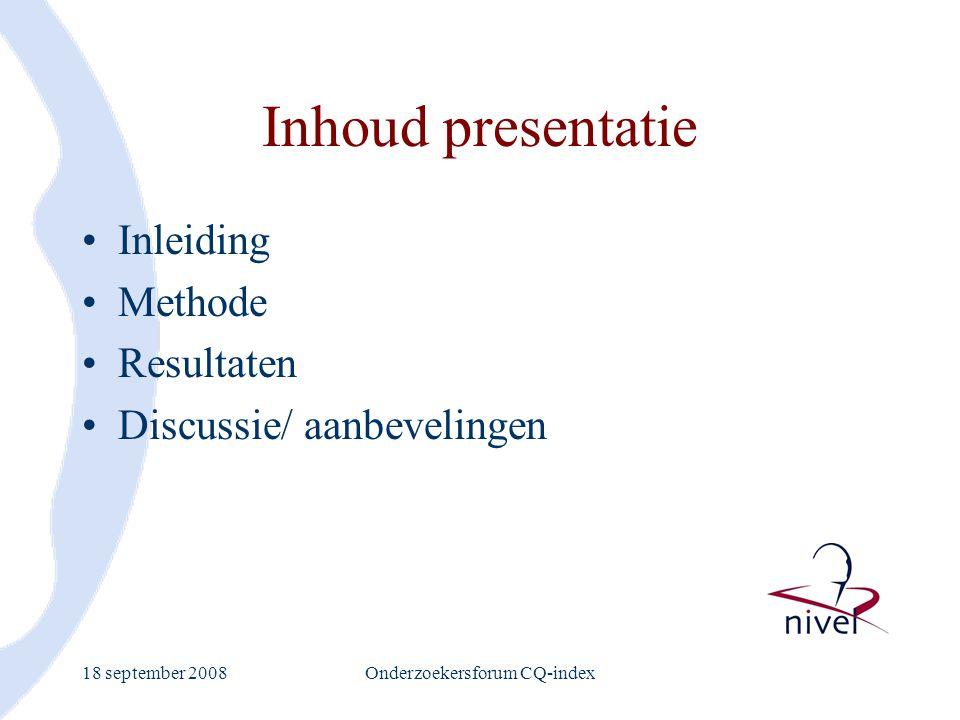 18 september 2008Onderzoekersforum CQ-index Inhoud presentatie Inleiding Methode Resultaten Discussie/ aanbevelingen