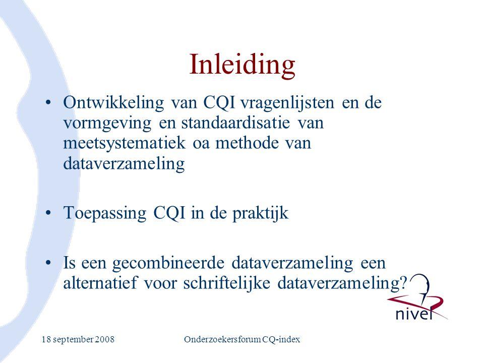 18 september 2008Onderzoekersforum CQ-index Inleiding Ontwikkeling van CQI vragenlijsten en de vormgeving en standaardisatie van meetsystematiek oa me