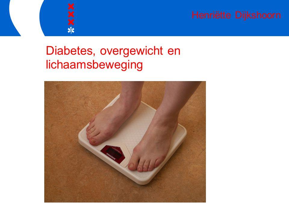Diabetes, overgewicht en lichaamsbeweging Henriëtte Dijkshoorn