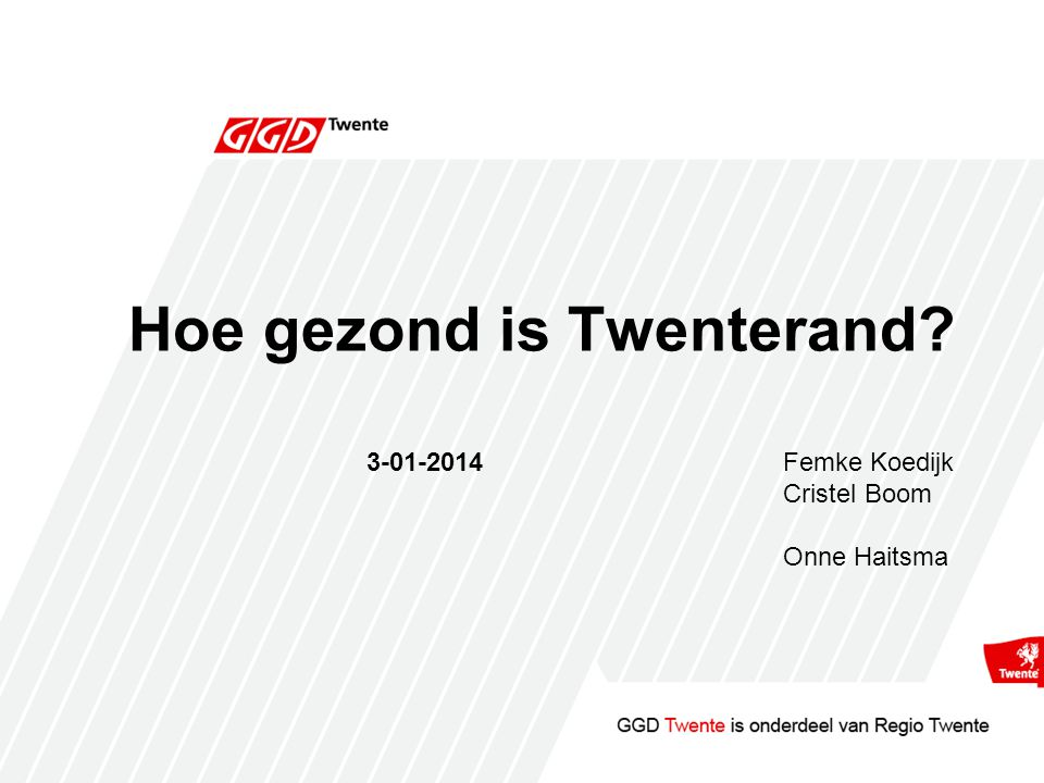 Hoe gezond is Twenterand? 3-01-2014Femke Koedijk Cristel Boom Onne Haitsma