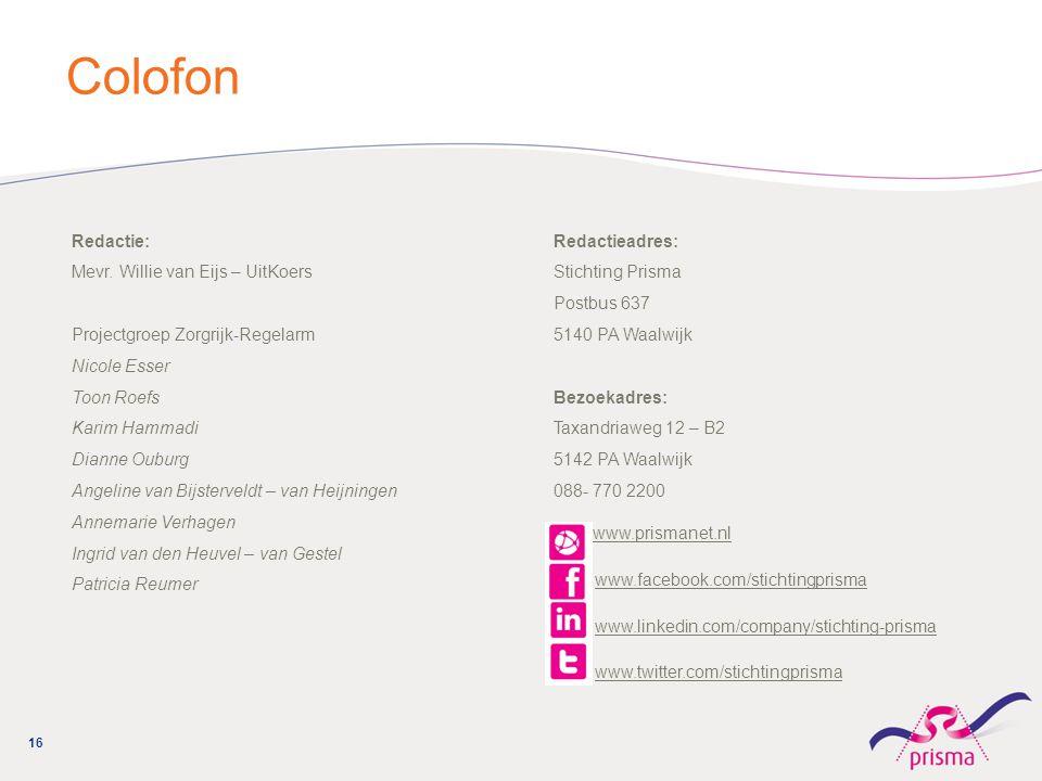 Colofon Redactie: Mevr. Willie van Eijs – UitKoers Projectgroep Zorgrijk-Regelarm Nicole Esser Toon Roefs Karim Hammadi Dianne Ouburg Angeline van Bij