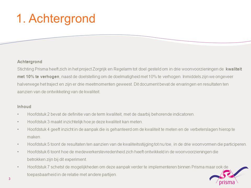 1. Achtergrond Achtergrond Stichting Prisma heeft zich in het project Zorgrijk en Regelarm tot doel gesteld om in drie woonvoorzieningen de kwaliteit