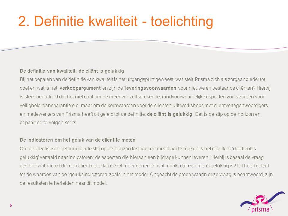2. Definitie kwaliteit - toelichting De definitie van kwaliteit: de cliënt is gelukkig Bij het bepalen van de definitie van kwaliteit is het uitgangsp