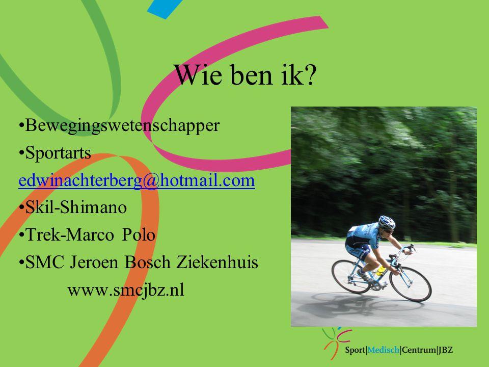 Wie ben ik? Bewegingswetenschapper Sportarts edwinachterberg@hotmail.com Skil-Shimano Trek-Marco Polo SMC Jeroen Bosch Ziekenhuis www.smcjbz.nl