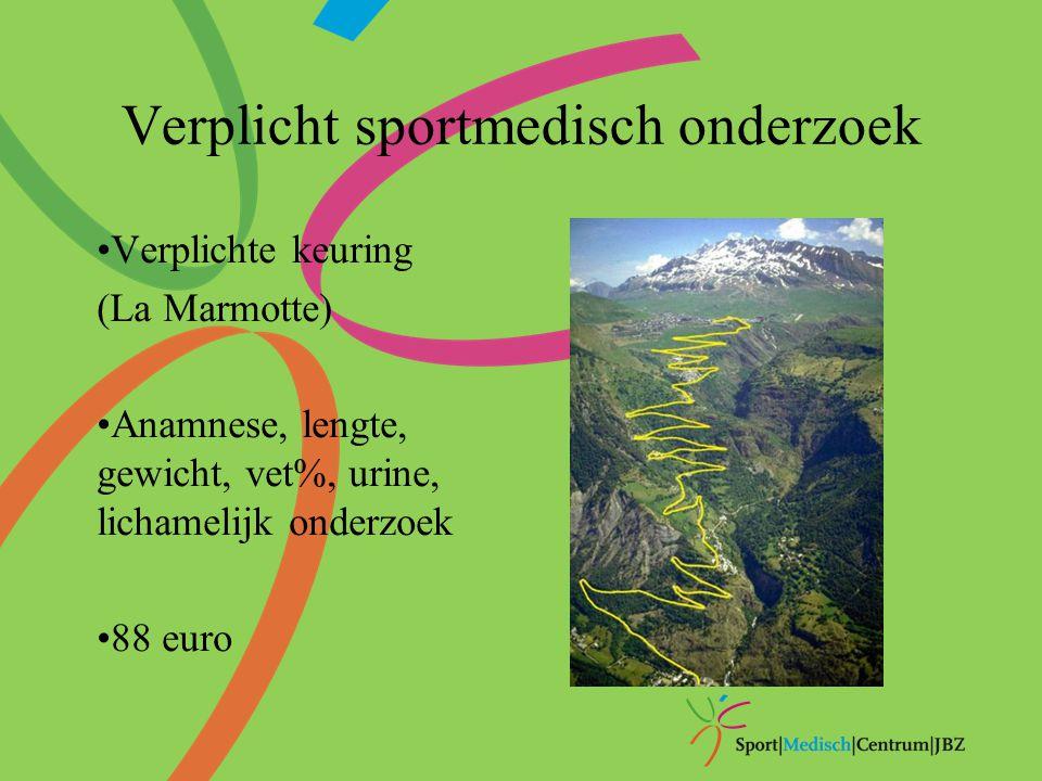 Verplicht sportmedisch onderzoek Verplichte keuring (La Marmotte) Anamnese, lengte, gewicht, vet%, urine, lichamelijk onderzoek 88 euro