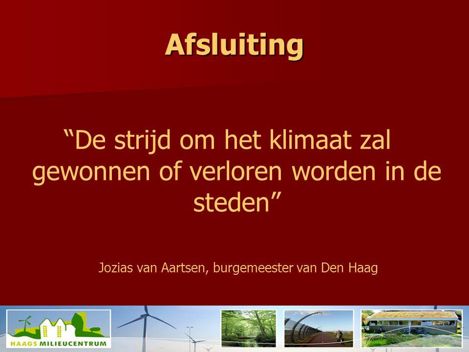 Afsluiting De strijd om het klimaat zal gewonnen of verloren worden in de steden Jozias van Aartsen, burgemeester van Den Haag