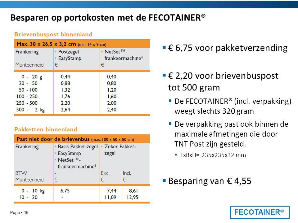 FECOTAINER ® Besparen op portokosten met de FECOTAINER®  € 6,75 voor pakketverzending  € 2,20 voor brievenbuspost tot 500 gram  De FECOTAINER® (incl.