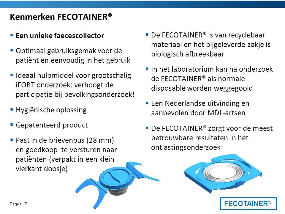 FECOTAINER ® Kenmerken FECOTAINER®  Een unieke faecescollector  Optimaal gebruiksgemak voor de patiënt en eenvoudig in het gebruik  Ideaal hulpmiddel voor grootschalig iFOBT onderzoek: verhoogt de participatie bij bevolkingsonderzoek.