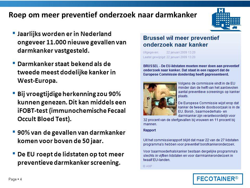 FECOTAINER ® Roep om meer preventief onderzoek naar darmkanker Page  4  Jaarlijks worden er in Nederland ongeveer 11.000 nieuwe gevallen van darmkanker vastgesteld.