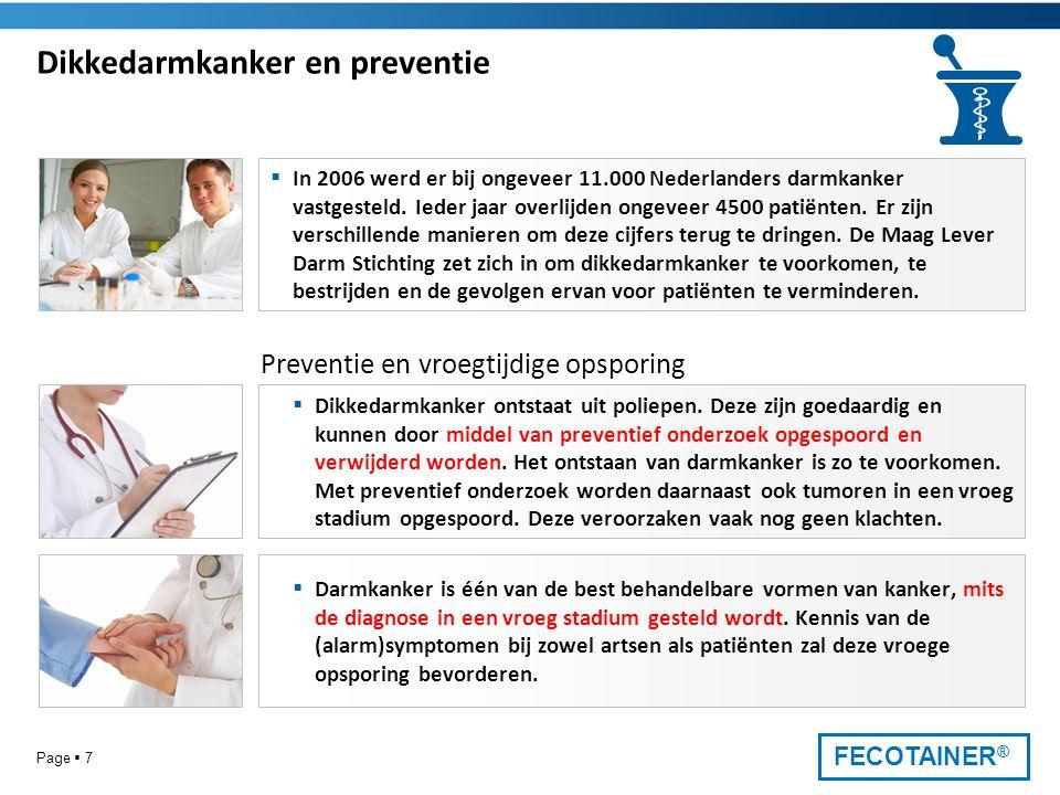 FECOTAINER ® Page  7 Dikkedarmkanker en preventie  In 2006 werd er bij ongeveer 11.000 Nederlanders darmkanker vastgesteld. Ieder jaar overlijden on