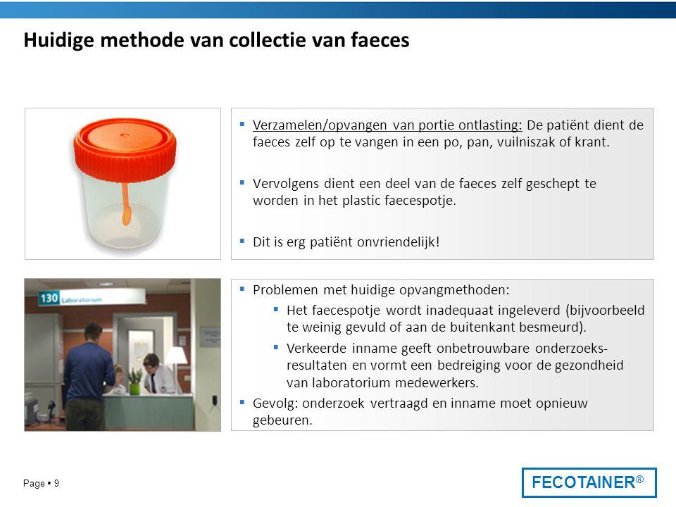 FECOTAINER ® Page  9 Huidige methode van collectie van faeces  Verzamelen/opvangen van portie ontlasting: De patiënt dient de faeces zelf op te vang