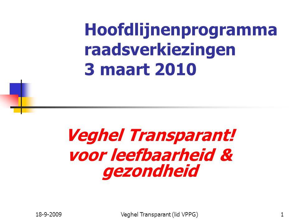 18-9-2009Veghel Transparant (lid VPPG)1 Hoofdlijnenprogramma raadsverkiezingen 3 maart 2010 Veghel Transparant.