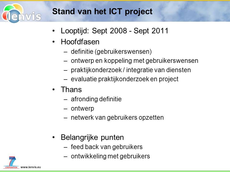 www.lenvis.eu Stand van het ICT project Looptijd: Sept 2008 - Sept 2011 Hoofdfasen –definitie (gebruikerswensen) –ontwerp en koppeling met gebruikersw