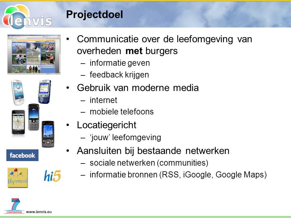 www.lenvis.eu Projectdoel Communicatie over de leefomgeving van overheden met burgers –informatie geven –feedback krijgen Gebruik van moderne media –i