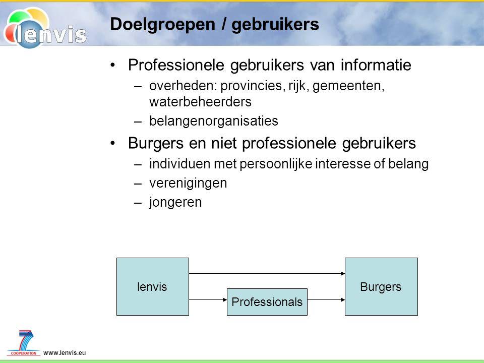 www.lenvis.eu Doelgroepen / gebruikers Professionele gebruikers van informatie –overheden: provincies, rijk, gemeenten, waterbeheerders –belangenorgan
