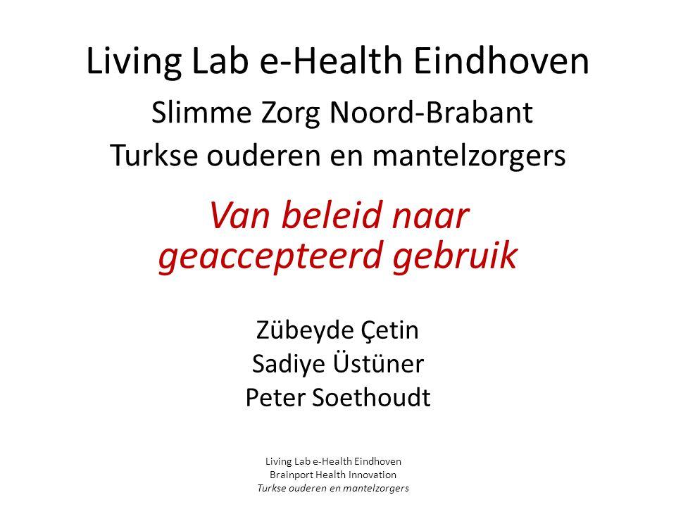 Inhoud presentatie  Aanpak Living Lab  Werving deelnemers  Diensten  Implementatie  Deelneemster aan het woord  Effecten Living Lab e-Health Eindhoven Brainport Health Innovation Turkse ouderen en mantelzorgers
