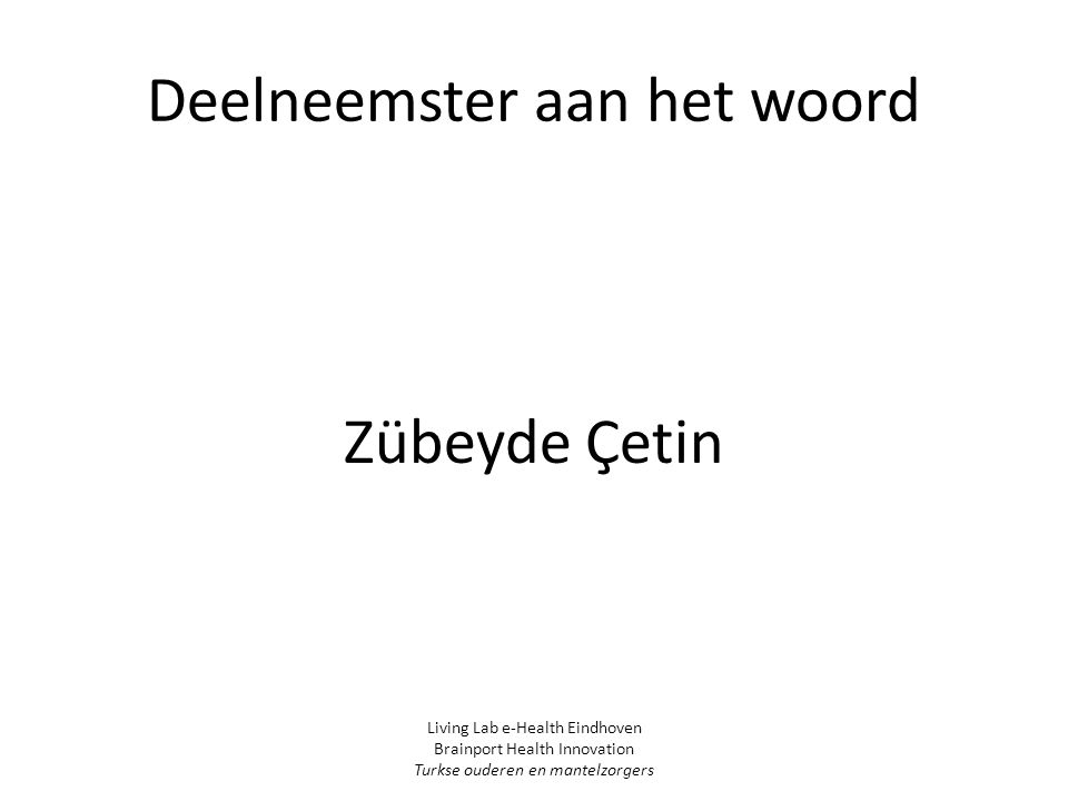 Deelneemster aan het woord Zübeyde Çetin Living Lab e-Health Eindhoven Brainport Health Innovation Turkse ouderen en mantelzorgers