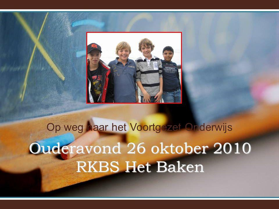 Op weg naar het Voortgezet Onderwijs Ouderavond 26 oktober 2010 RKBS Het Baken