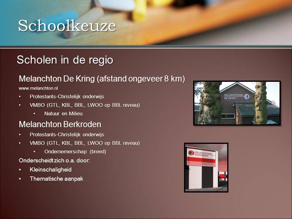 Schoolkeuze Scholen in de regio Melanchton De Kring (afstand ongeveer 8 km) www.melanchton.nl Protestants-Christelijk onderwijsProtestants-Christelijk