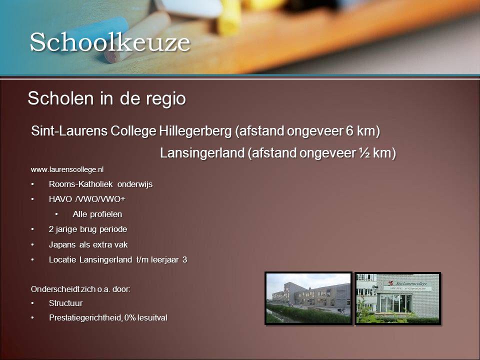 Schoolkeuze Scholen in de regio Sint-Laurens College Hillegerberg (afstand ongeveer 6 km) Lansingerland (afstand ongeveer ½ km) Lansingerland (afstand