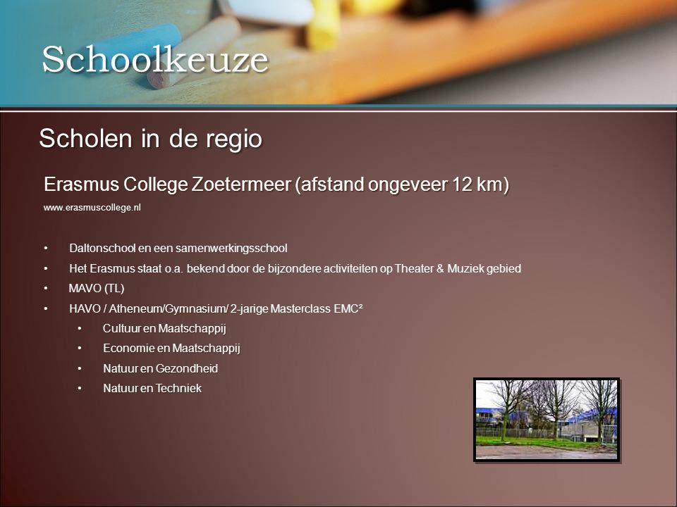 Schoolkeuze Scholen in de regio Erasmus College Zoetermeer (afstand ongeveer 12 km) www.erasmuscollege.nl Daltonschool en een samenwerkingsschool Het Erasmus staat o.a.