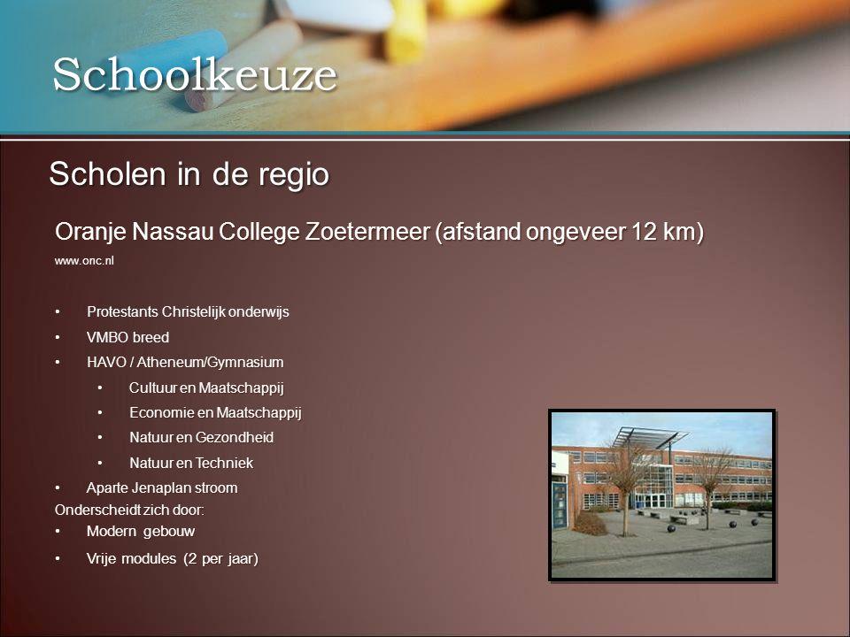 Schoolkeuze Scholen in de regio Oranje Nassau College Zoetermeer (afstand ongeveer 12 km) www.onc.nl Protestants Christelijk onderwijs VMBO breed HAVO