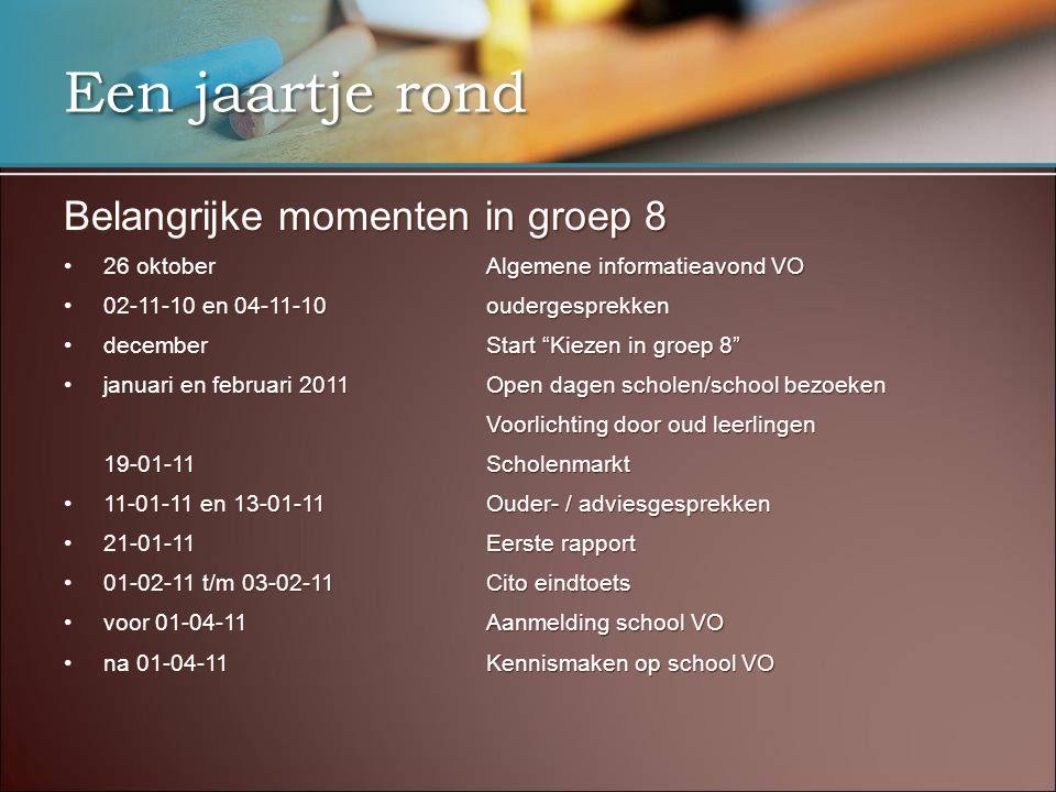 Een jaartje rond Belangrijke momenten in groep 8 26 oktoberAlgemene informatieavond VO26 oktoberAlgemene informatieavond VO 02-11-10 en 04-11-10ouderg