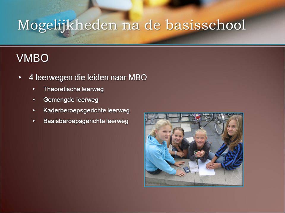 Mogelijkheden na de basisschool VMBO 4 leerwegen die leiden naar MBO4 leerwegen die leiden naar MBO Theoretische leerwegTheoretische leerweg Gemengde
