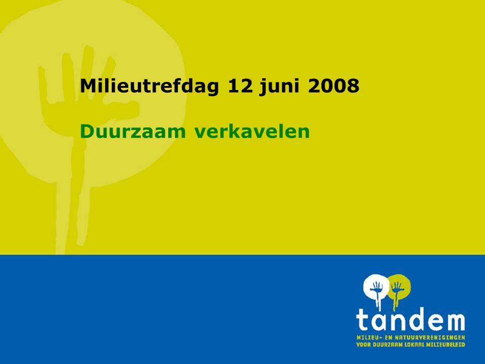 Milieutrefdag 12 juni 2008 Duurzaam verkavelen