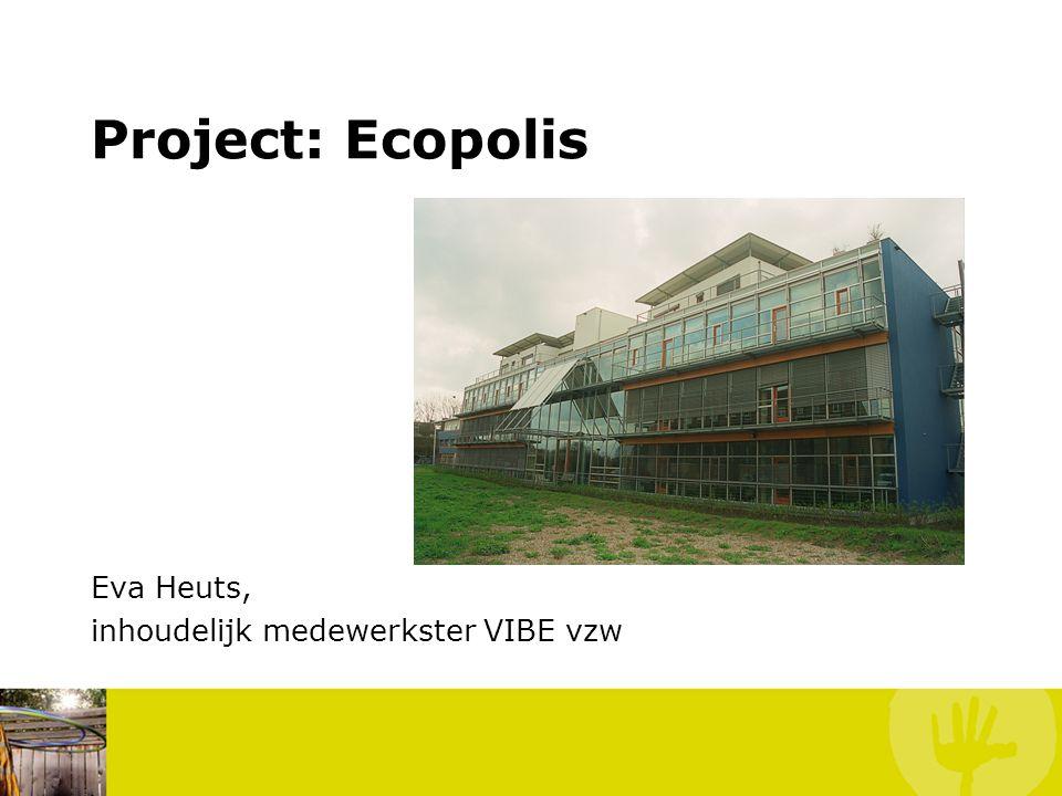 Project: Ecopolis Eva Heuts, inhoudelijk medewerkster VIBE vzw